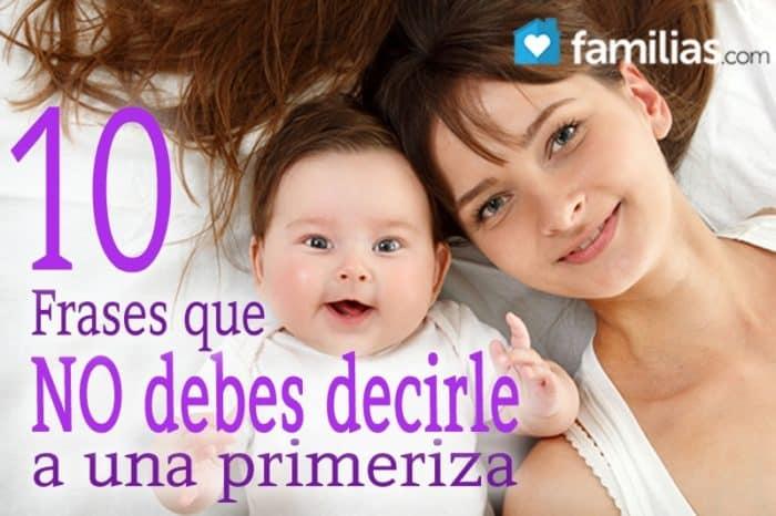 Las Diez Frases Que No Debes Decirle A Una Primeriza Familias